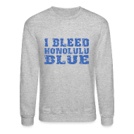 Long Sleeve Shirts ~ Crewneck Sweatshirt ~ I Bleed Honolulu Blue