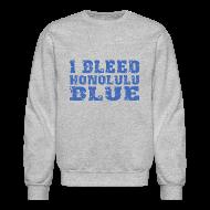 Long Sleeve Shirts ~ Crewneck Sweatshirt ~ I Bleed Honolulu Blue