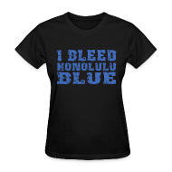 Women's T-Shirts ~ Women's T-Shirt ~ I Bleed Honolulu Blue