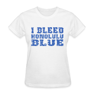 T-Shirts ~ Women's T-Shirt ~ I Bleed Honolulu Blue