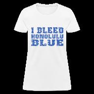 Women's T-Shirts ~ Women's T-Shirt ~ I Bleed Honolulu Blue