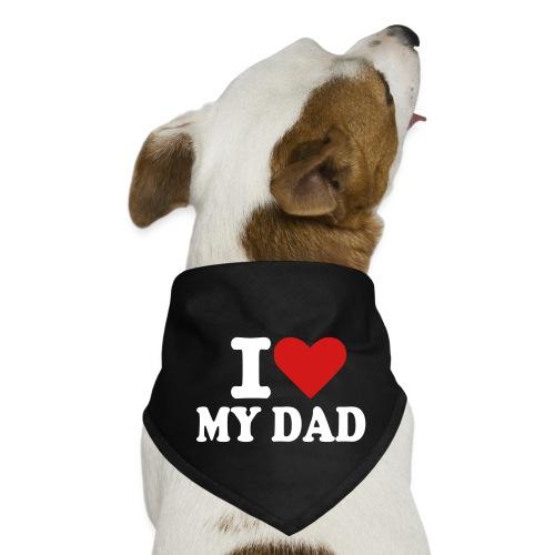 I love my dad - Dog Bandana