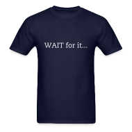 T-Shirts ~ Men's T-Shirt ~ WAIT for it...