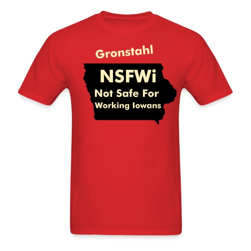 Gronstahl Not Safe For Working Iowans - Men's T-Shirt