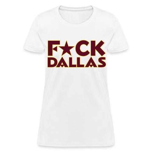 Women's F*ck Dallas Tee - White - Women's T-Shirt