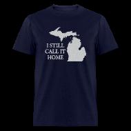 T-Shirts ~ Men's T-Shirt ~ I Still Call It Home