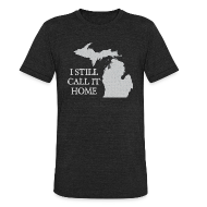 T-Shirts ~ Unisex Tri-Blend T-Shirt ~ I Still Call It Home