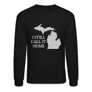 Long Sleeve Shirts ~ Crewneck Sweatshirt ~ I Still Call It Home