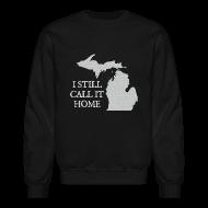 Long Sleeve Shirts ~ Crewneck Sweatshirt ~ I Still Call It Home