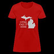 Women's T-Shirts ~ Women's T-Shirt ~ I Still Call It Home