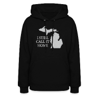 Hoodies ~ Women's Hoodie ~ I Still Call It Home