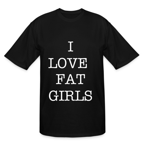 I LOVE FAT GIRLS - Men's Tall T-Shirt