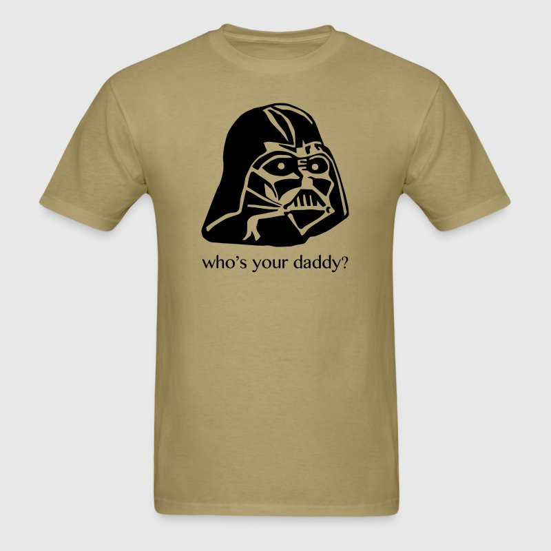 Who's your daddy? T-Shirts - Men's T-Shirt