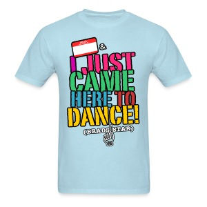 GUYS I Just Came Here To Dance NameTag Tee - Men's T-Shirt