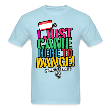 "GUYS ""I Just Came Here To Dance"" NameTag Tee"