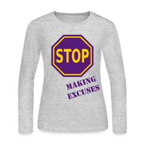 LOO: Stop Making Excuses LS Tee - Women's Long Sleeve Jersey T-Shirt