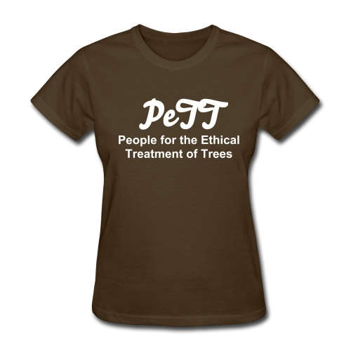 People for the Ethical Treatment of Trees women's t-shirt - Women's T-Shirt