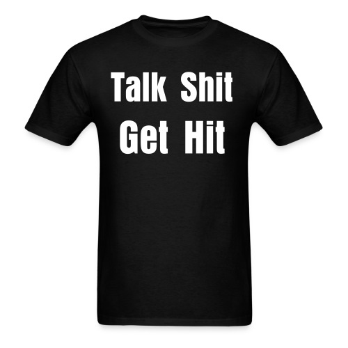 Talk Shit, Get Hit. - Men's T-Shirt