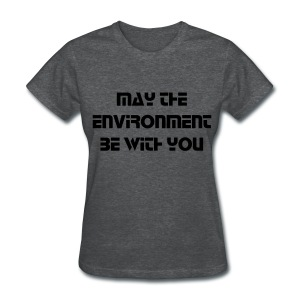 May the Environment Be With You- Ladies - Women's T-Shirt