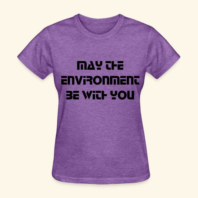 May the Environment Be With You- Ladies