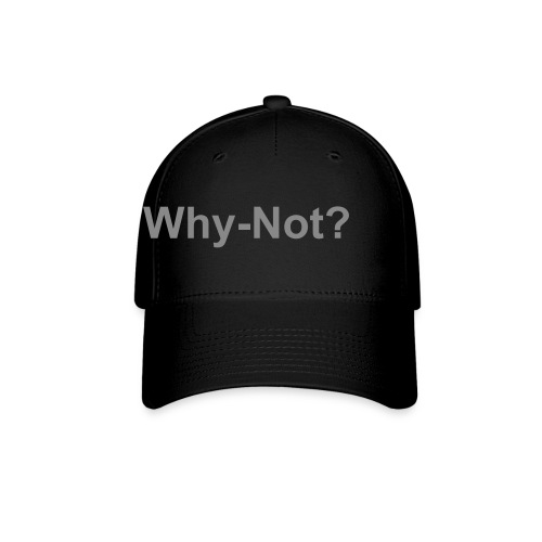 Why-Not? Hat - Baseball Cap