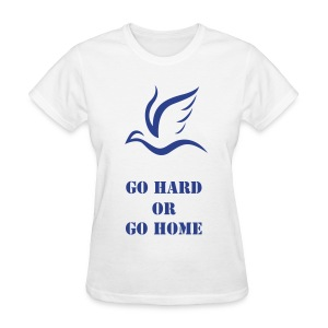 Sigma Dove Go Hard or Go Home - Women's T-Shirt