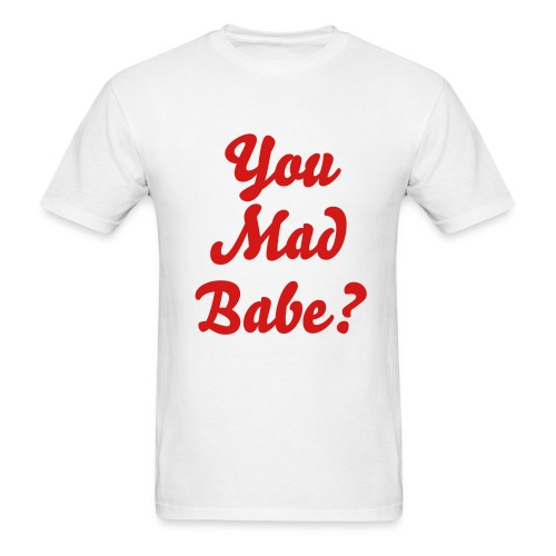 Male - You Mad Babe? - Men's T-Shirt