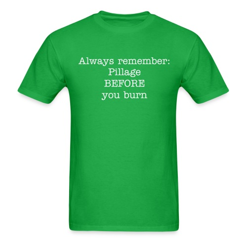 Always remember to pillage BEFORE you burn - Men's T-Shirt