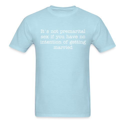 It's not premarital sex if you have no intention of getting married - Men's T-Shirt