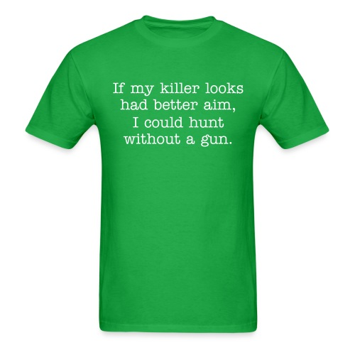 If my killer looks had better aim I could hunt without a gun - Men's T-Shirt