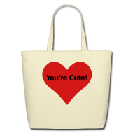 Bags & backpacks ~ Eco-Friendly Cotton Tote ~ You're Cute for Totes
