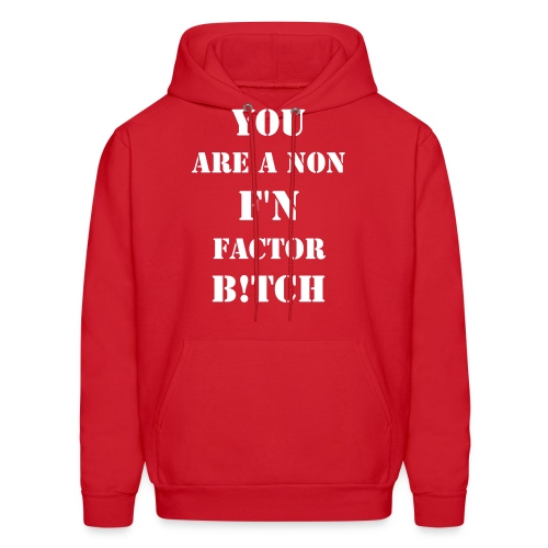 You Are A Non F'n Factor Bitch - Men's Hoodie