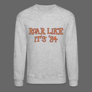 Roar Like It's '84 - Crewneck Sweatshirt