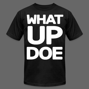 Big What Up Doe - Men's T-Shirt by American Apparel