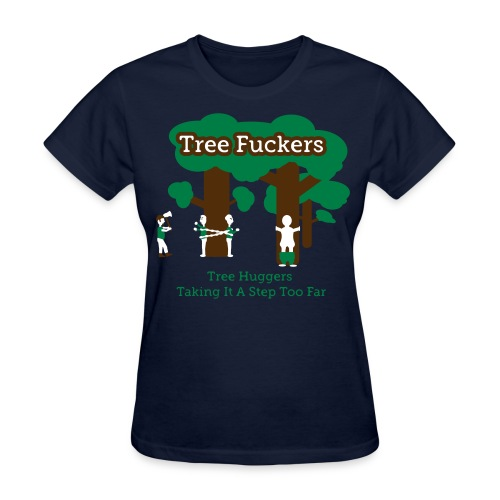 Tree Fuckers - Tree Huggers Satire – Women's T-Shirts - Women's T-Shirt