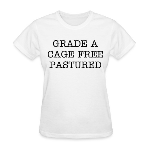 Women's Grade A Cage Free Pastured T - Women's T-Shirt