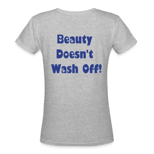 Beauty Doesn't Wash Off - Women's V-Neck T-Shirt