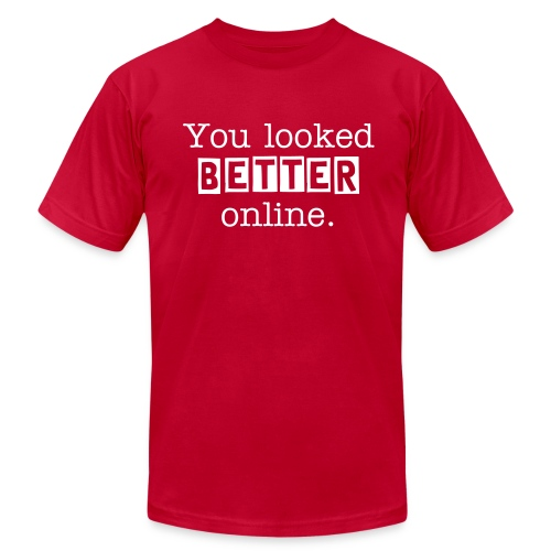 You Looked Better Online - Men's Fine Jersey T-Shirt