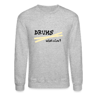 Long Sleeve Shirts ~ Crewneck Sweatshirt ~ Drums, what else? T-shirts (manches longues)