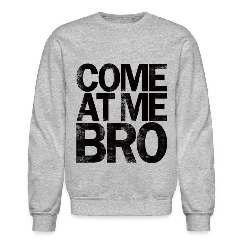 Come At Me Bro - Crewneck Sweatshirt