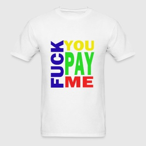 Fuck You Pay Me - Men's T-Shirt
