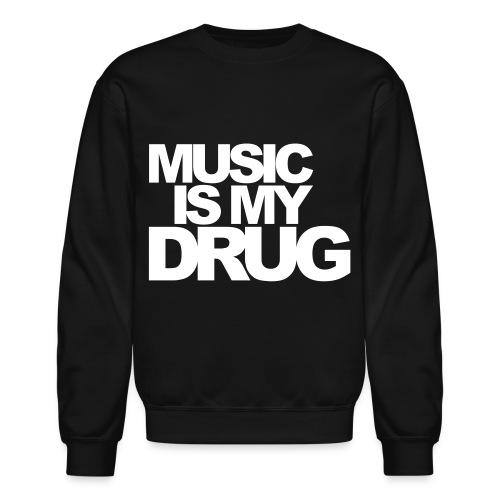 Music Is My Drug Crewneck - Crewneck Sweatshirt