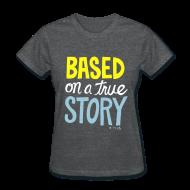 T-Shirts ~ Women's T-Shirt ~ True Story