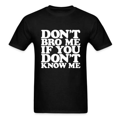 Don't Bro Me - Men's T-Shirt