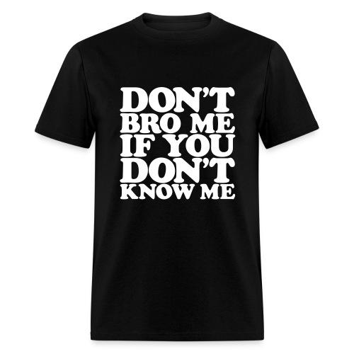 Don't Bro Me - Men's T-Shirt