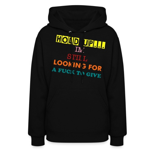 Hold Up..I'm Still Looking For A Fuck To Give - Women's Hoodie