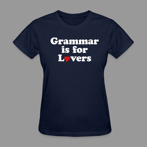 Grammar is for Lovers - Women's T-Shirt