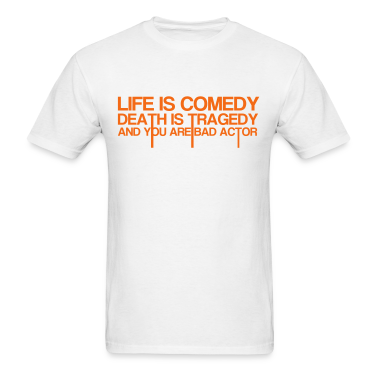 Life Is Comedy T-Shirts