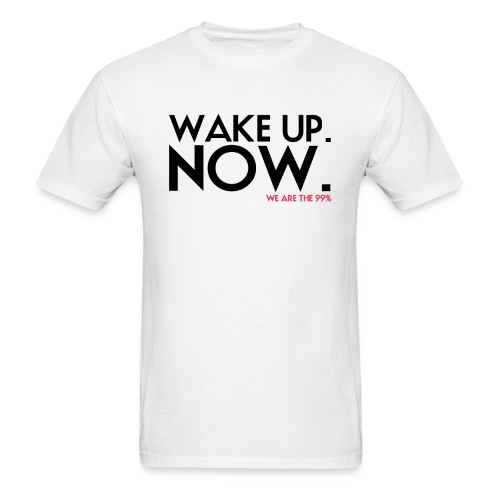 Wake up. NOW. Occupy Wall Street T-Shirt - Men's T-Shirt