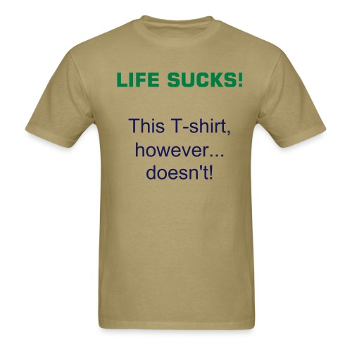 Life Sucks... - Men's T-Shirt